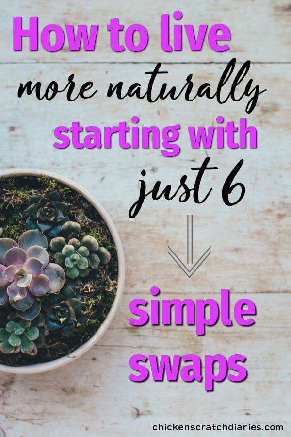 Natural living- how to implement healthy swaps in your home and habits. #NaturalLiving #Healthy #NonToxic