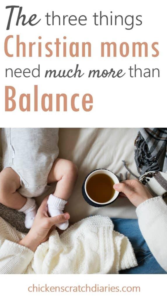 Three things Christian Moms Need More than Balance