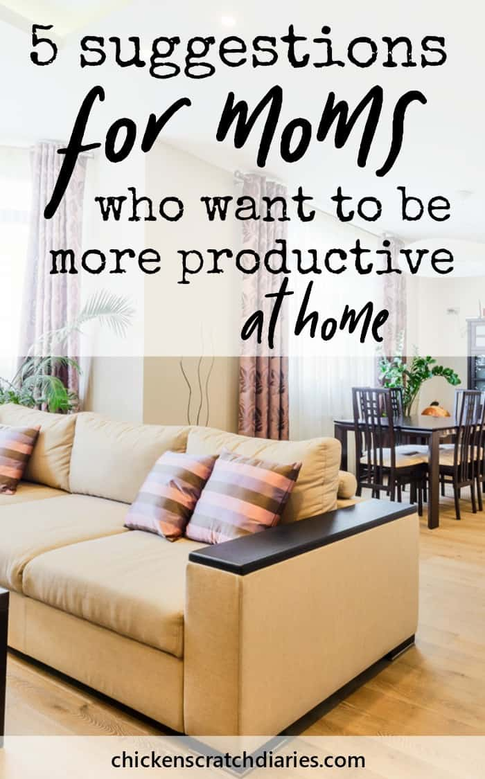 How to be more productive at home with kids. 5 Suggestions for moms that can make a huge difference. #Productivity #Moms #GetStuffDone #Kids #OrganizingLife