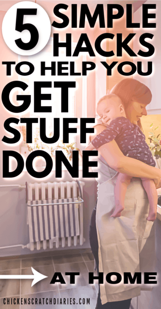 Image of mom and baby with text: 5 simple hacks to help you get stuff done at home