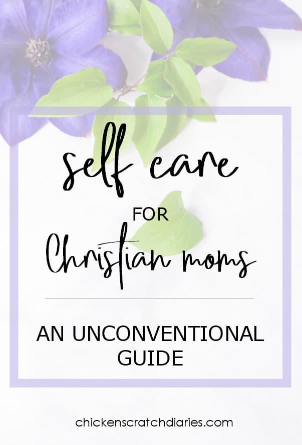 Self care tips for moms - an unconventional look at what this means to the Christian mom!