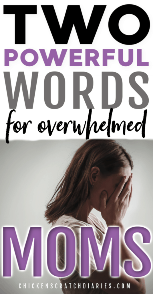 Image of woman with hands covering face with text: Two powerful words for overwhelmed moms