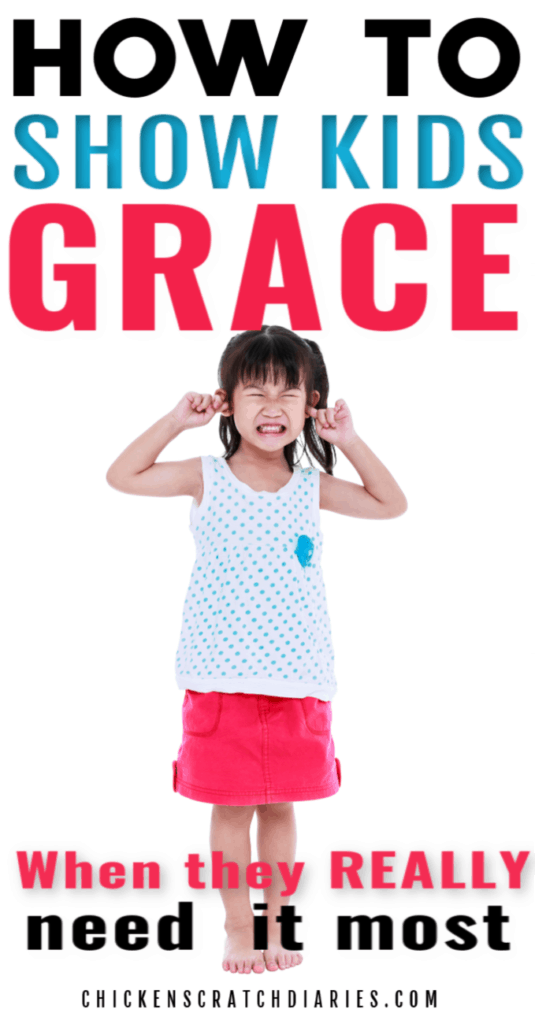 Image of little girl with fingers in her ears with text: How to show kids Grace when they really need it the most