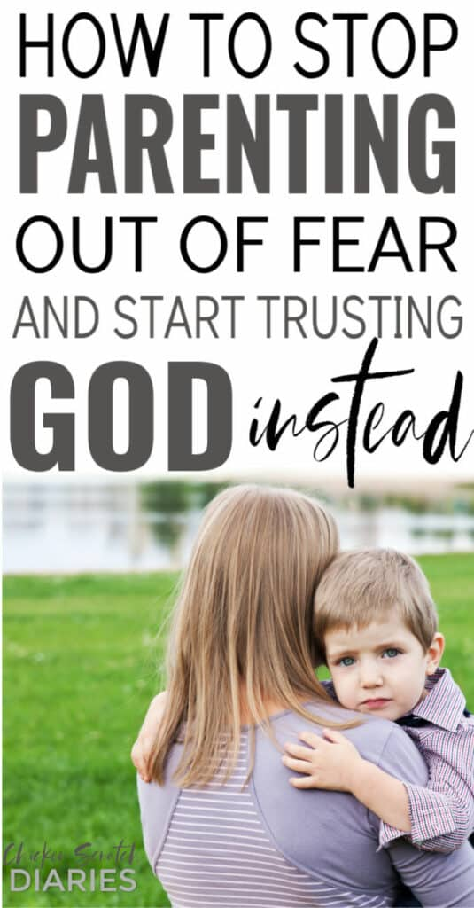 Stop fear based parenting, start trusting God with your Kids (graphic)