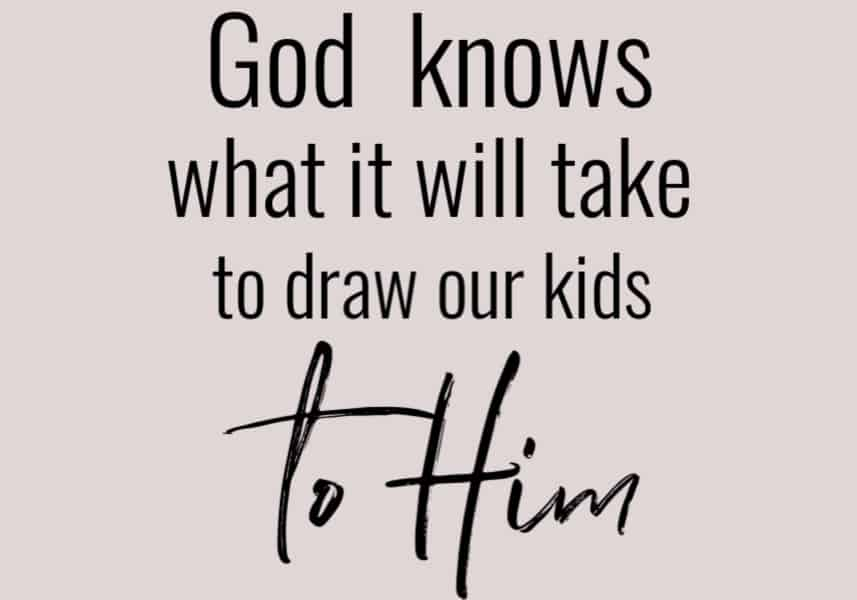 Trusting God with kids - He knows what it will take.