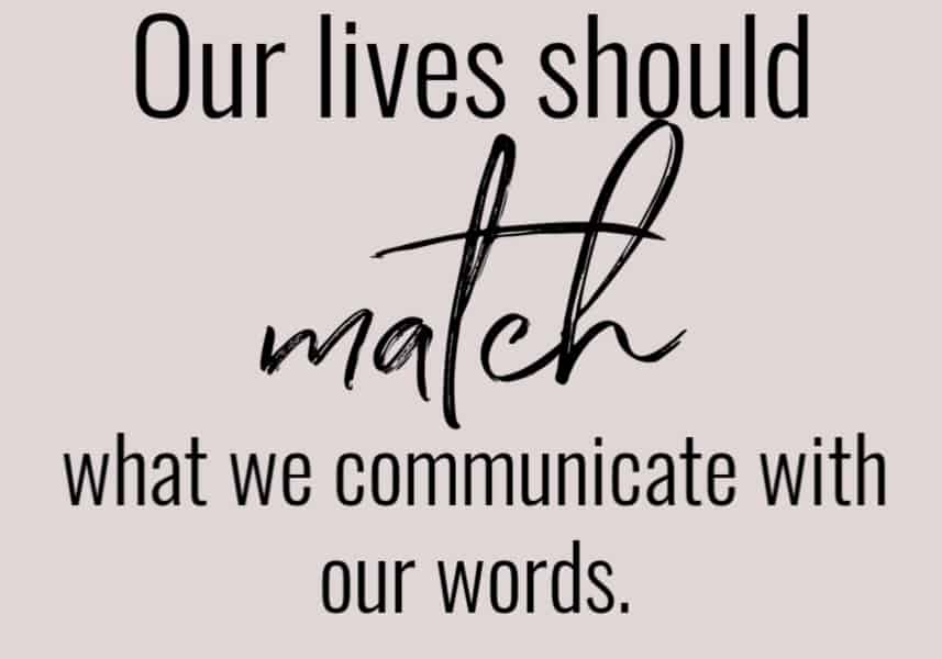 Our lives should match our words